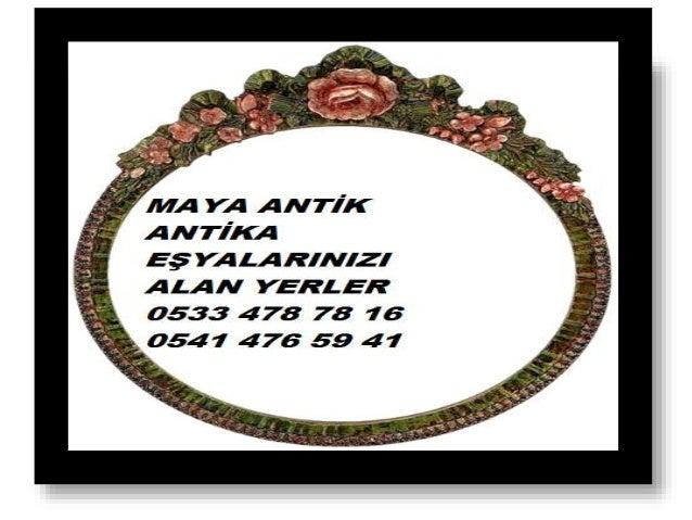 Maya antik antikacı eşya alan yerler 0533 478 78 16