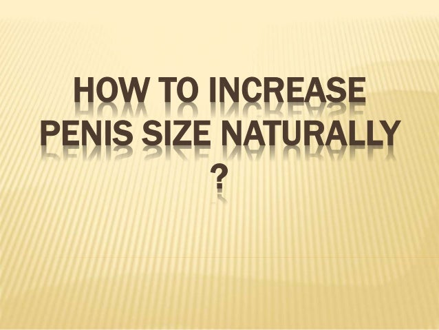 How To Increase The Size Of The Penis