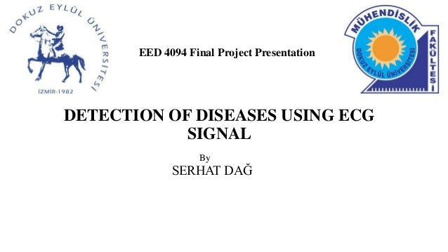 DETECTION OF DISEASES USING ECG SIGNAL EED 4094 Final Project Presentation By SERHAT DAĞ