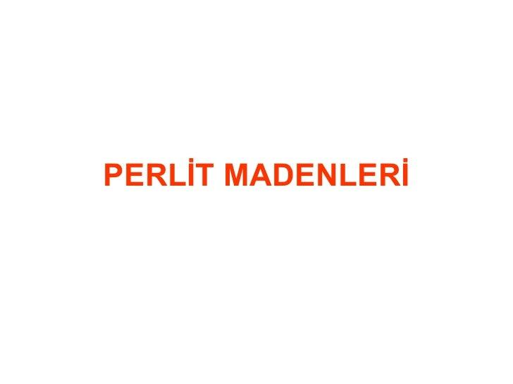 PERLİT MADENLERİ