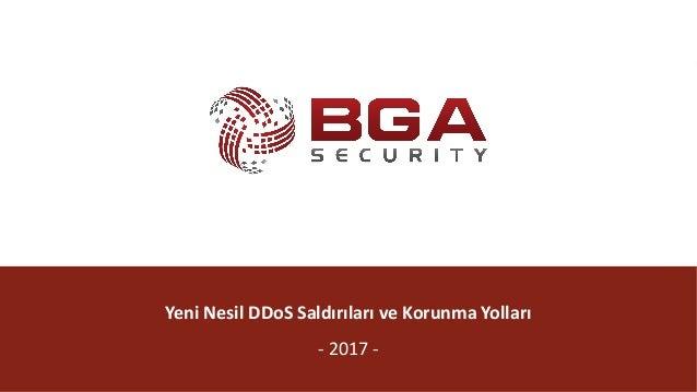 @BGASecurity YeniNesilDDoS SaldırılarıveKorunmaYolları - 2017-