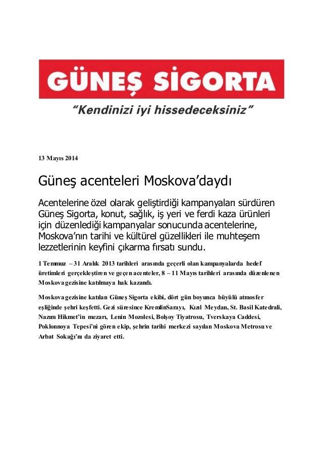13 Mayıs 2014  Güneş acenteleri Moskova'daydı  Acentelerine özel olarak geliştirdiği kampanyaları sürdüren  Güneş Sigorta,...