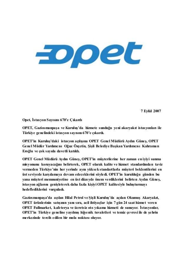 7 Eylül 2007  Opet, İstasyon Sayısını 670'e Çıkardı  OPET, Gaziosmanpaşa ve Kuruluş'da hizmete sunduğu yeni akaryakıt ista...