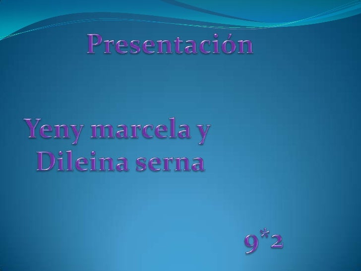 Presentación <br />Yeny marcela y <br />Dileina serna<br />9*2<br />