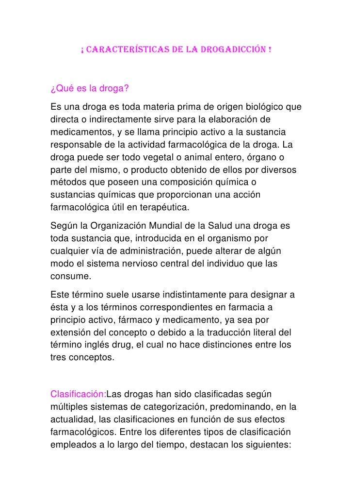 ¡ Características de la drogadicción !¿Qué es la droga?Es una droga es toda materia prima de origen biológico quedirecta o...