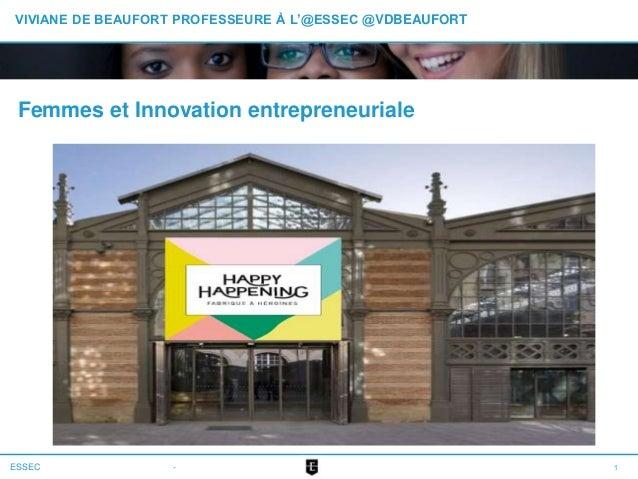 ESSEC VIVIANE DE BEAUFORT PROFESSEURE À L'@ESSEC @VDBEAUFORT Femmes et Innovation entrepreneuriale 1-