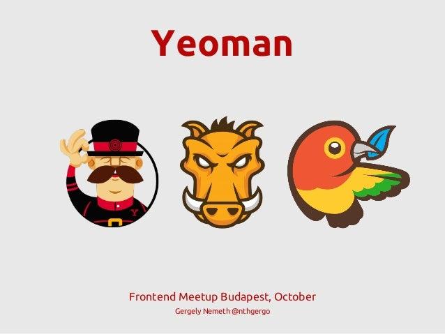 Yeoman  Frontend Meetup Budapest, October Gergely Nemeth @nthgergo
