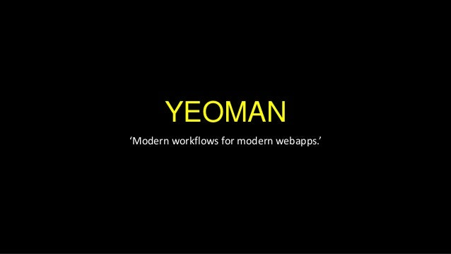 YEOMAN 'Modern workflows for modern webapps.'