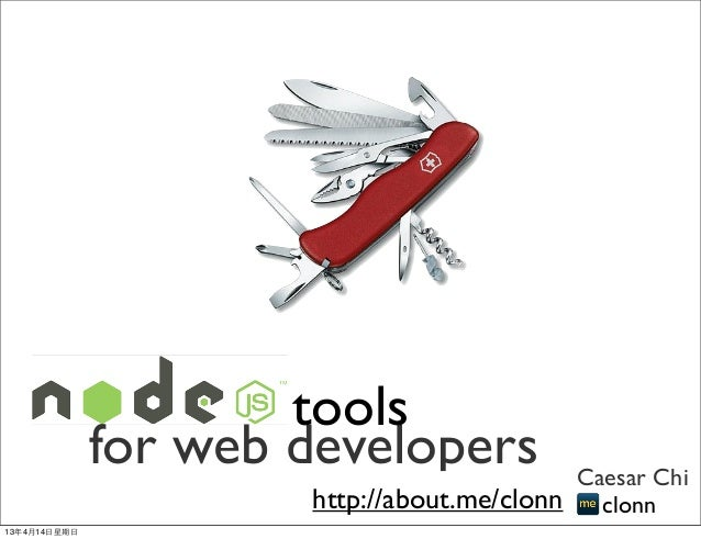 tools                for web developers           Caesar Chi                        http://about.me/clonn clonn13年4月14⽇日星期⽇日