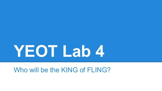 YEOT Lab 4 Who will be the KING of FLING?