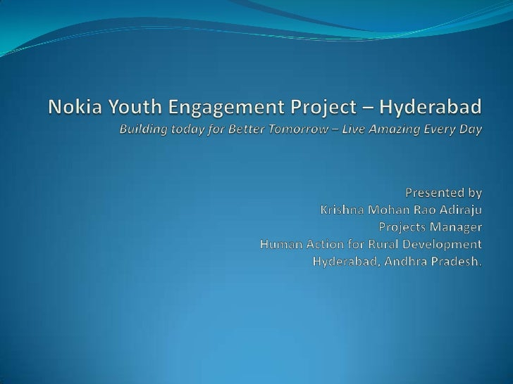 Nokia Youth Engagement Project – HyderabadBuild today for Better Tomorrow – Live Amazing Every Day  Project Objectives : T...