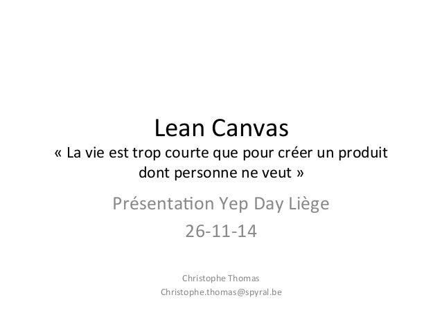Lean  Canvas  «  La  vie  est  trop  courte  que  pour  créer  un  produit  dont  personne  ne  veut  »  Présenta6on  Yep ...