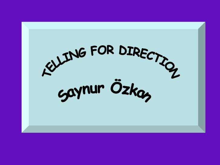 TELLING FOR DIRECTION Saynur Özkan