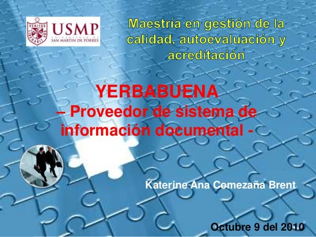 Katerine Ana Comezaña Brent Octubre 9 del 2010 YERBABUENA – Proveedor de sistema de información documental -