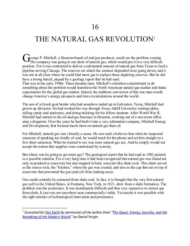16 THE NATURAL GAS REVOLUTION1 eorge P. Mitchell, a Houston-based oil and gas producer, could see the problem coming. His ...