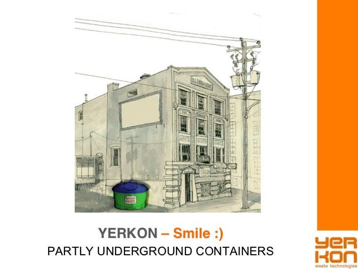 YERKON – Smile :)!PARTLY UNDERGROUND CONTAINERS