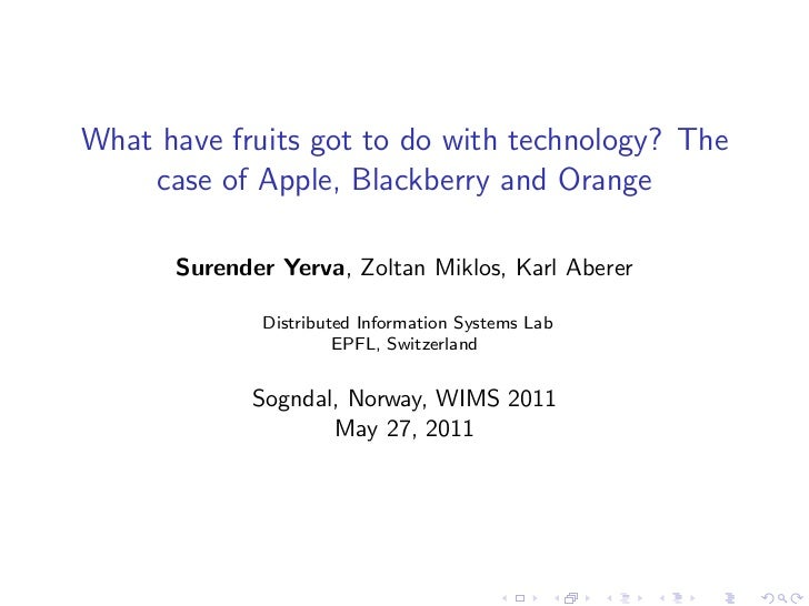 What have fruits got to do with technology? The    case of Apple, Blackberry and Orange      Surender Yerva, Zoltan Miklos...