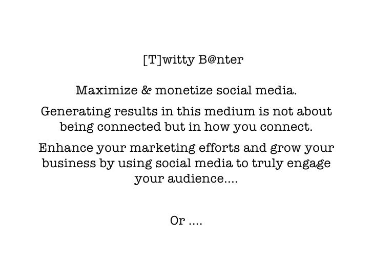 [T]witty B@nter       Maximize & monetize social media. Generating results in this medium is not about   being connected b...