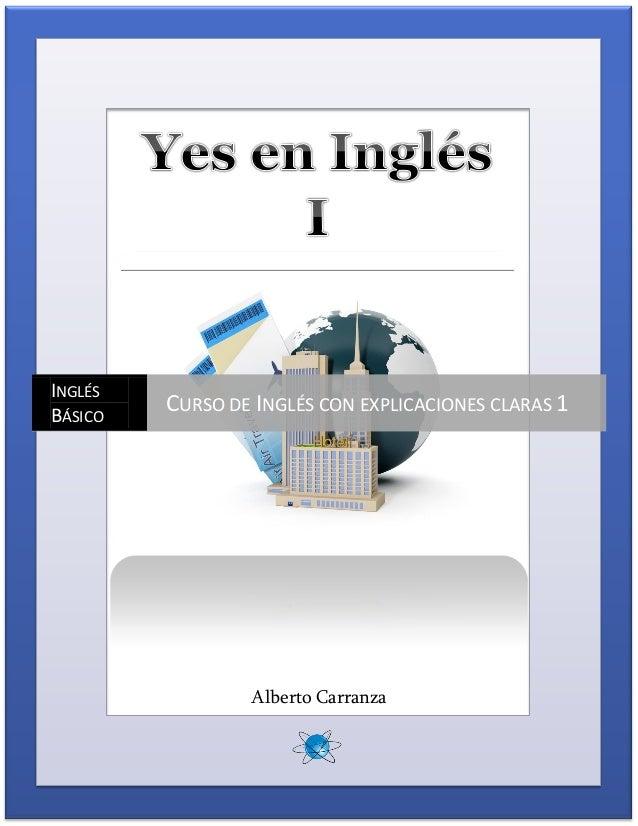 Curso de Inglés Básico www.ingenierogeek.com Yes en Inglés 1 0 Alberto Carranza INGLÉS BÁSICO CURSO DE INGLÉS CON EXPLICAC...