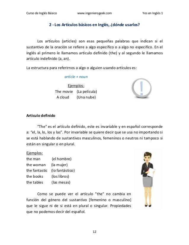 Curso de Inglés Básico www.ingenierogeek.com Yes en Inglés 1 12 2 - Los Artículos básicos en Inglés, ¿dónde usarlos? Los a...