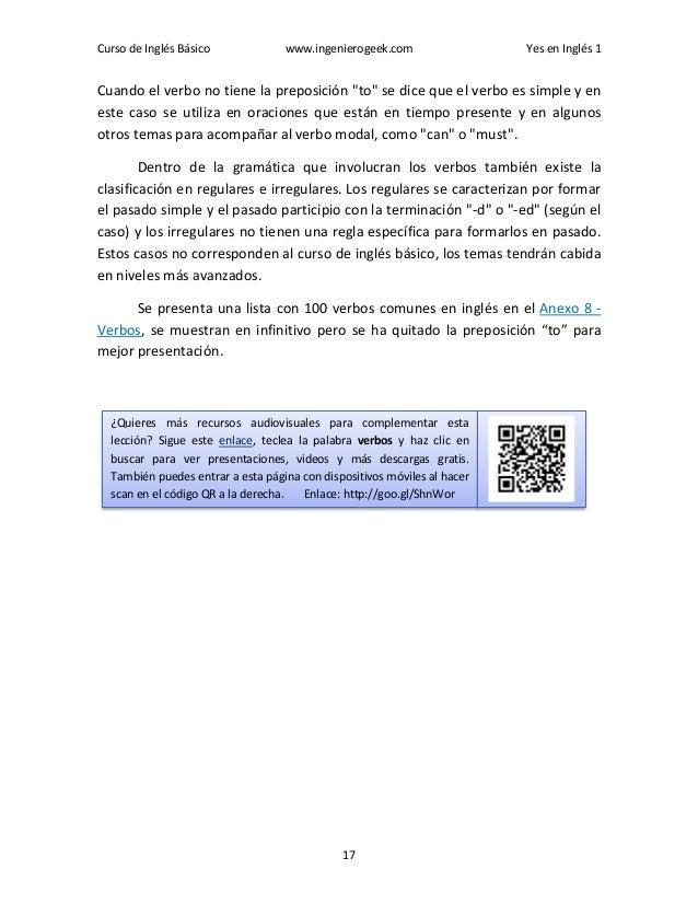 """Curso de Inglés Básico www.ingenierogeek.com Yes en Inglés 1 17 Cuando el verbo no tiene la preposición """"to"""" se dice que e..."""