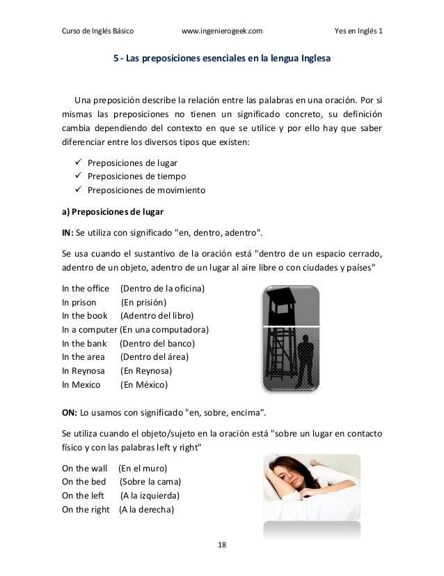Curso de Inglés Básico www.ingenierogeek.com Yes en Inglés 1 18 5 - Las preposiciones esenciales en la lengua Inglesa Una ...