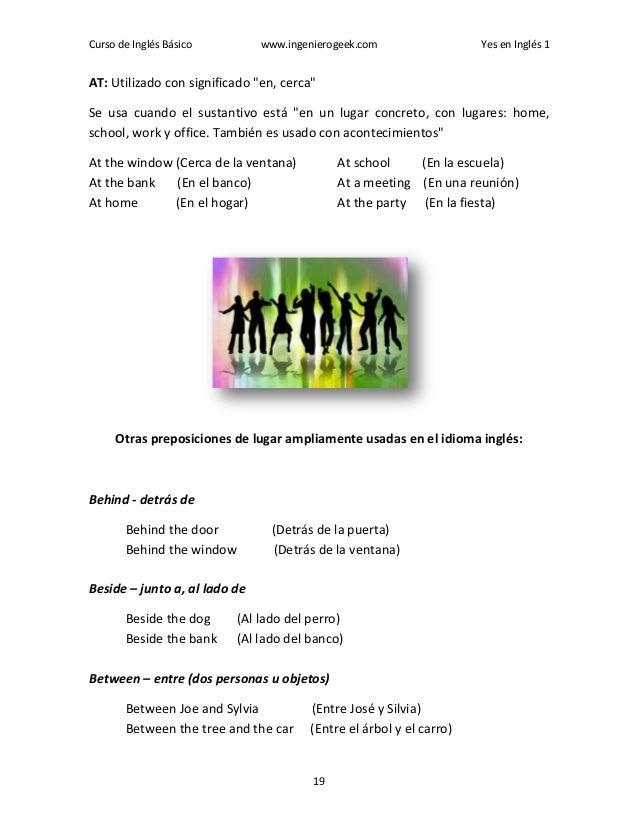 """Curso de Inglés Básico www.ingenierogeek.com Yes en Inglés 1 19 AT: Utilizado con significado """"en, cerca"""" Se usa cuando el..."""