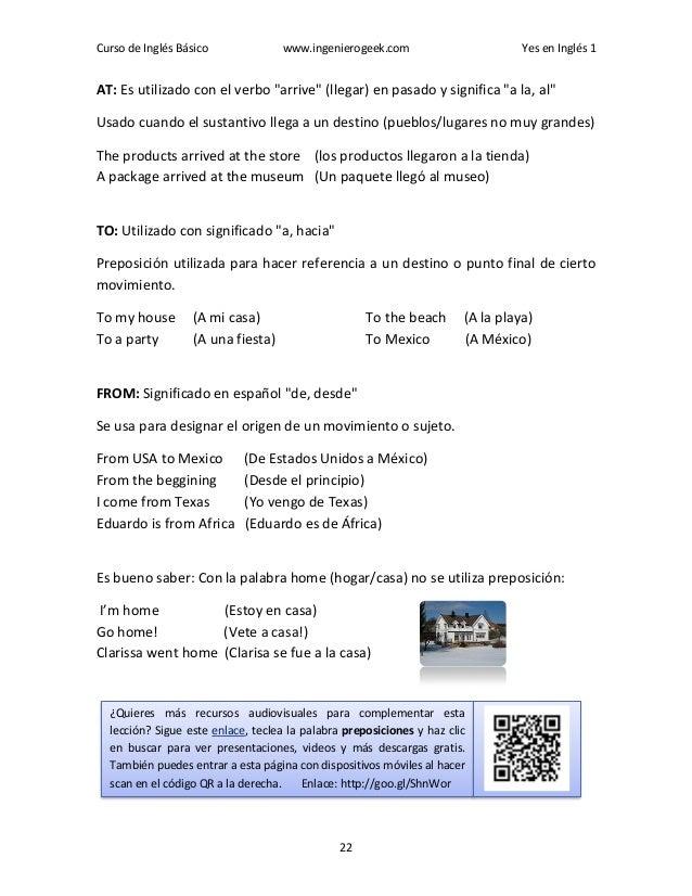 """Curso de Inglés Básico www.ingenierogeek.com Yes en Inglés 1 22 AT: Es utilizado con el verbo """"arrive"""" (llegar) en pasado ..."""