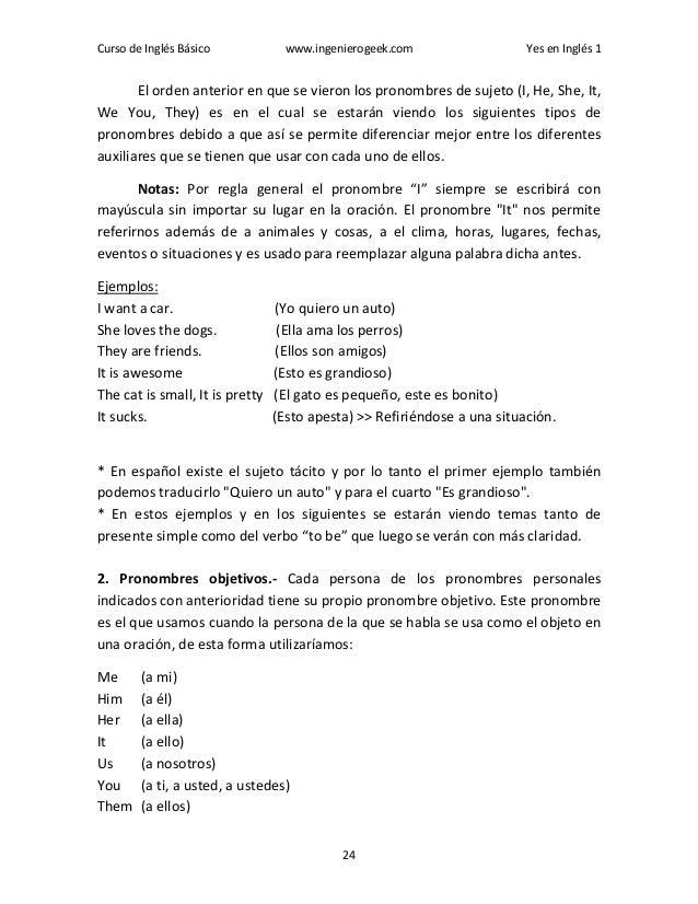 Curso de Inglés Básico www.ingenierogeek.com Yes en Inglés 1 24 El orden anterior en que se vieron los pronombres de sujet...