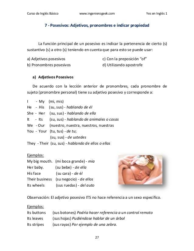 Curso de Inglés Básico www.ingenierogeek.com Yes en Inglés 1 27 7 - Posesivos: Adjetivos, pronombres e indicar propiedad L...