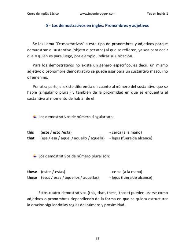 Curso de Inglés Básico www.ingenierogeek.com Yes en Inglés 1 32 8 - Los demostrativos en inglés: Pronombres y adjetivos Se...