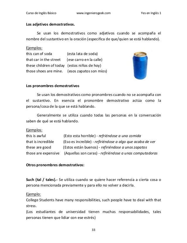 Curso de Inglés Básico www.ingenierogeek.com Yes en Inglés 1 33 Los adjetivos demostrativos. Se usan los demostrativos com...