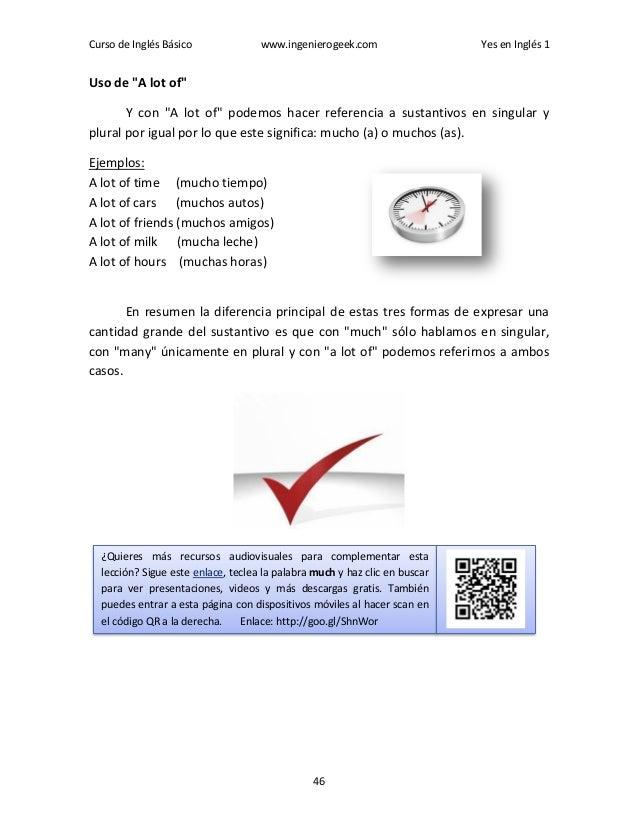 """Curso de Inglés Básico www.ingenierogeek.com Yes en Inglés 1 46 Uso de """"A lot of"""" Y con """"A lot of"""" podemos hacer referenci..."""