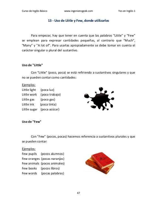 Curso de Inglés Básico www.ingenierogeek.com Yes en Inglés 1 47 13 - Uso de Little y Few, donde utilizarlos Para empezar, ...