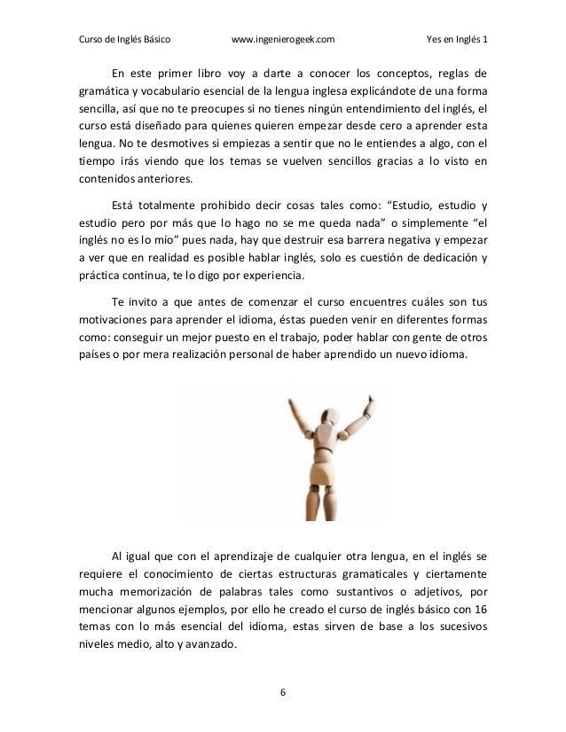 Curso de Inglés Básico www.ingenierogeek.com Yes en Inglés 1 6 En este primer libro voy a darte a conocer los conceptos, r...