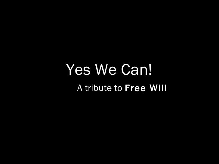 Yes We Can! A tribute to  Free Will