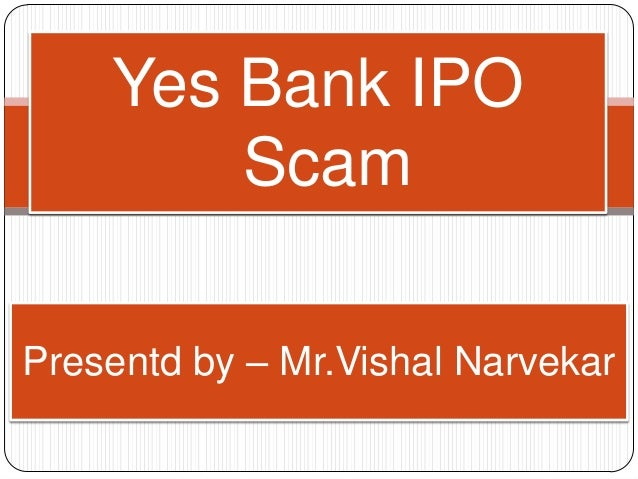 case study on demat scams yes bank On 30 september 2014, yes bank announced that it has received ratings upgrade from credit rating agency credit analysis & research (care) for its lower tier ii on 16 february 2016, yes bank clarified to the stock exchanges that the bank has nil exposure to the entities that were associated with the fraud in the gems.