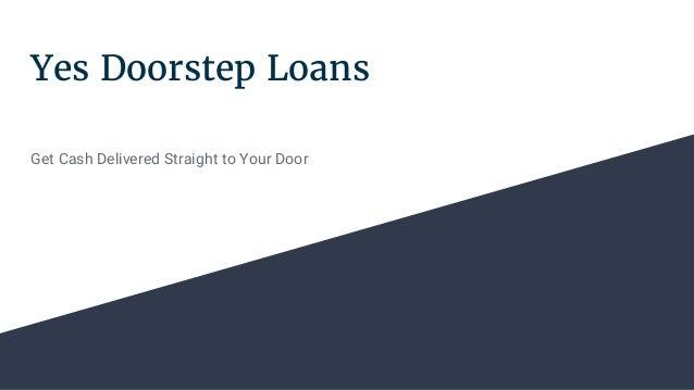Yes Doorstep Loans Get Cash Delivered Straight to Your Door ...  sc 1 st  SlideShare & yes-doorstep-loans-1-638.jpg?cb\u003d1505442171