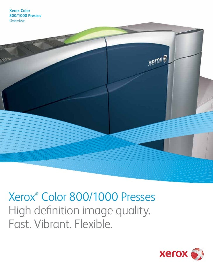 Xerox Color 800/1000 Presses Overview     Xerox Color 800/1000 Presses             ®    High definition image quality. Fas...