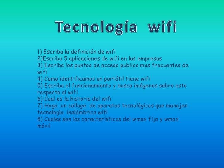 Tecnología  wifi<br />1) Escriba la definición de wifi<br />2)Escriba 5 aplicaciones de wifi en las empresas<br />3) Escri...