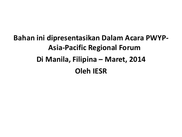 Bahan ini dipresentasikan Dalam Acara PWYP- Asia-Pacific Regional Forum Di Manila, Filipina – Maret, 2014 Oleh IESR
