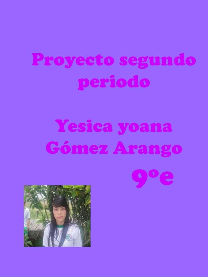 Proyecto segundo periodoYesica yoana Gómez Arango<br />9ºe<br />