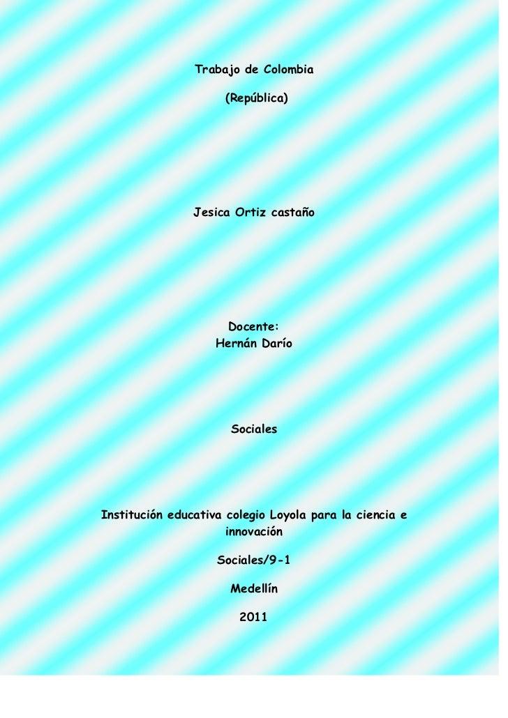 Trabajo de Colombia<br /> (República)<br />Jesica Ortiz castaño<br />Docente:Hernán Darío<br />Sociales<br />Institución e...