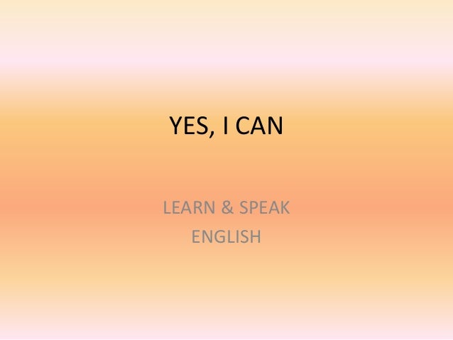 YES, I CAN LEARN & SPEAK ENGLISH