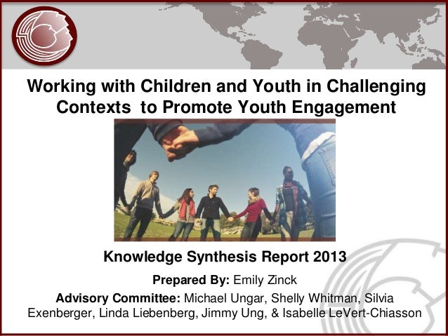Working with Children and Youth in Challenging  Contexts to Promote Youth Engagement            Knowledge Synthesis Report...
