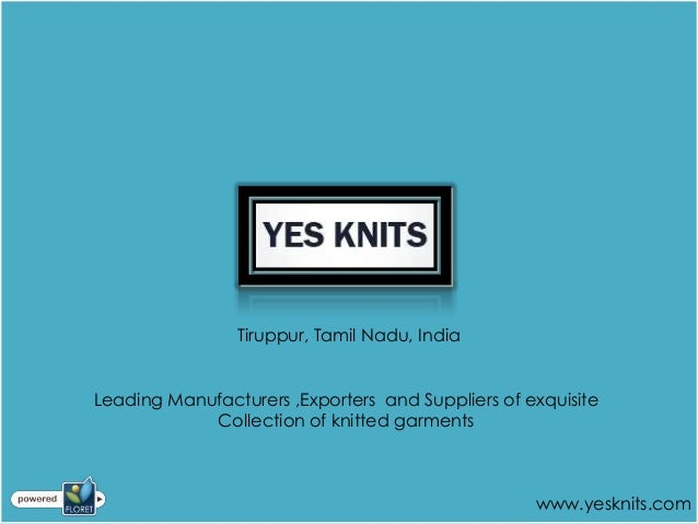 Tiruppur, Tamil Nadu, IndiaLeading Manufacturers ,Exporters and Suppliers of exquisite            Collection of knitted ga...