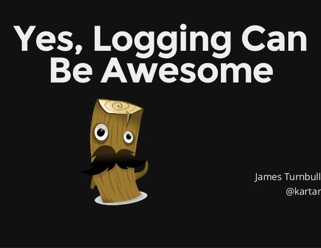 James Turnbull @kartar Yes, Logging Can Be Awesome
