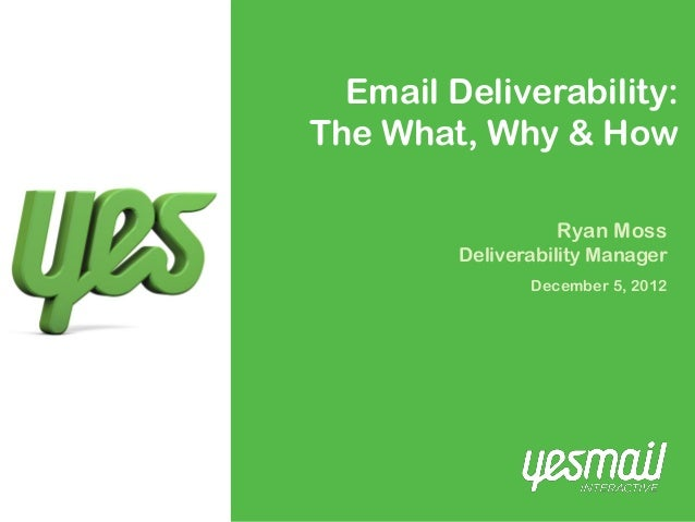 Email Deliverability:The What, Why & How                   Ryan Moss         Deliverability Manager                Decembe...