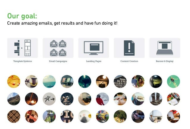 AGENCY Our goal: Create amazing emails, get results and have fun doing it!