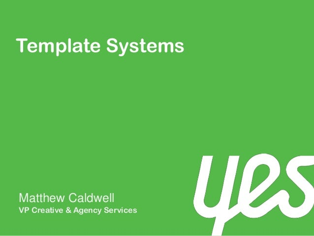 Template SystemsMatthew CaldwellVP Creative & Agency Services
